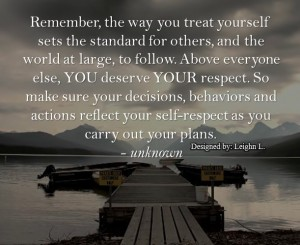 Remember the way you treat yourself sets the standard for others