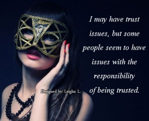 The responsibility of being trusted