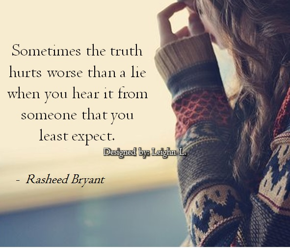 Truth Hurt But Lies Worse Truth Hurts Worse Than a Lie