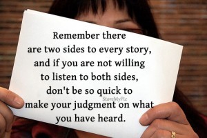 Don't be so quick to make your judgment on what you have heard