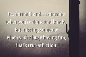 Missing when you are busy is true affection