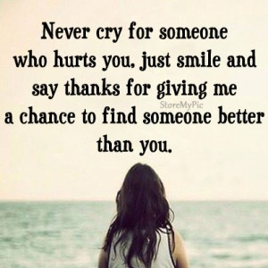 Never cry for someone who hurts you