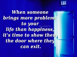 When someone brings more problems show them exit