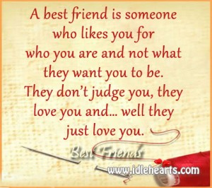 A best friend is someone who likes you for you
