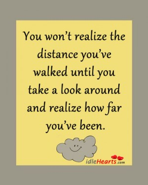 You won't realize the distance you