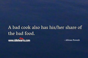 Bad cook has share of bad food