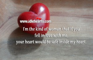 Your heart would be safe in my heart