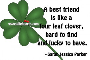 A best friend is hard to find and lucky to have