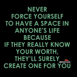 Never force yourself