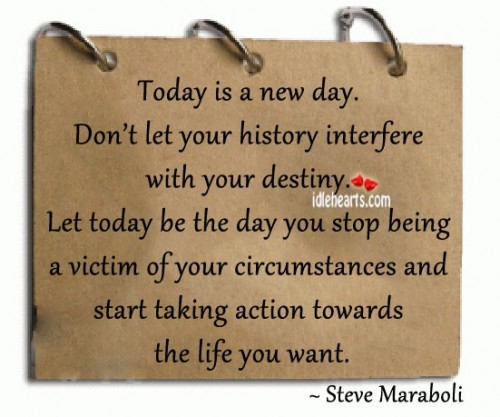 Don't let your history interfere with your destiny