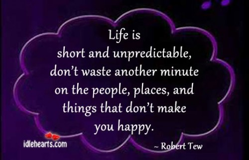 Life is short and unpredictable