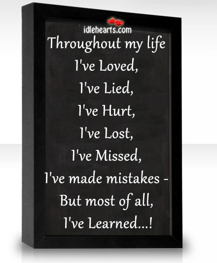 Throughout my life I've Learned