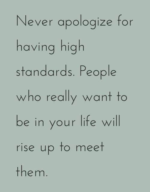 Never apologize for having high standards
