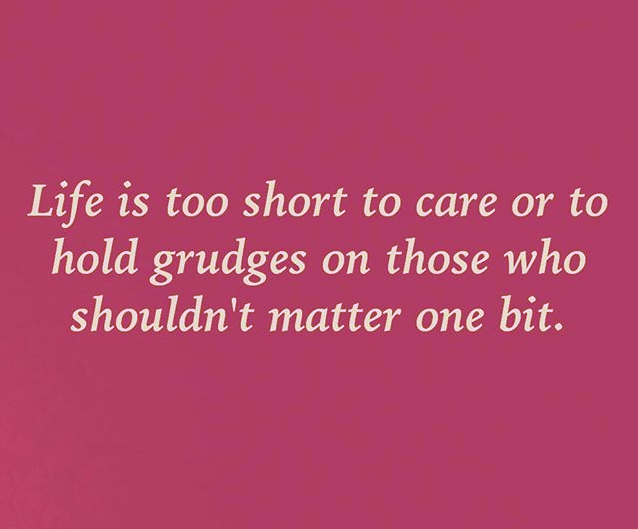 Life Is Short Too Hold Grudges