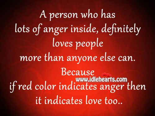 A person who has lots of anger inside, loves more