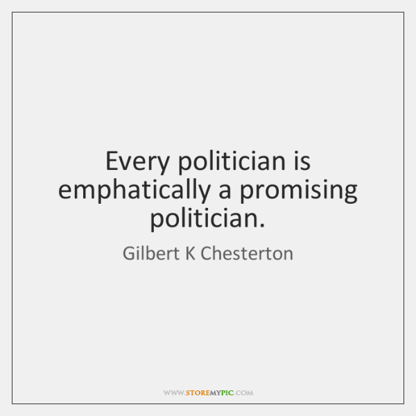 Every politician is emphatically a promising politician.