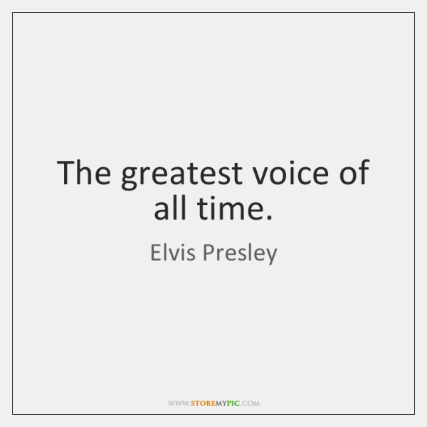 The greatest voice of all time.