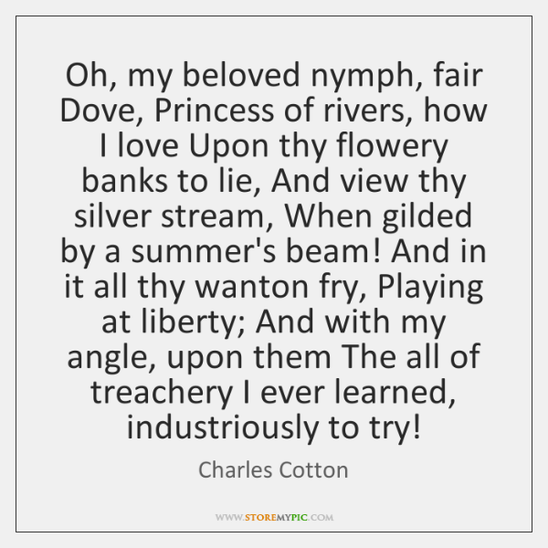 Oh, my beloved nymph, fair Dove, Princess of rivers, how I love ...