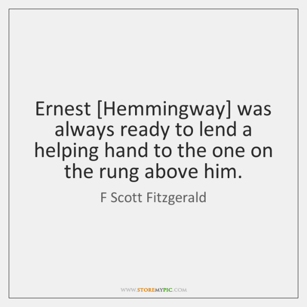 Ernest [Hemmingway] was always ready to lend a helping hand to the ...