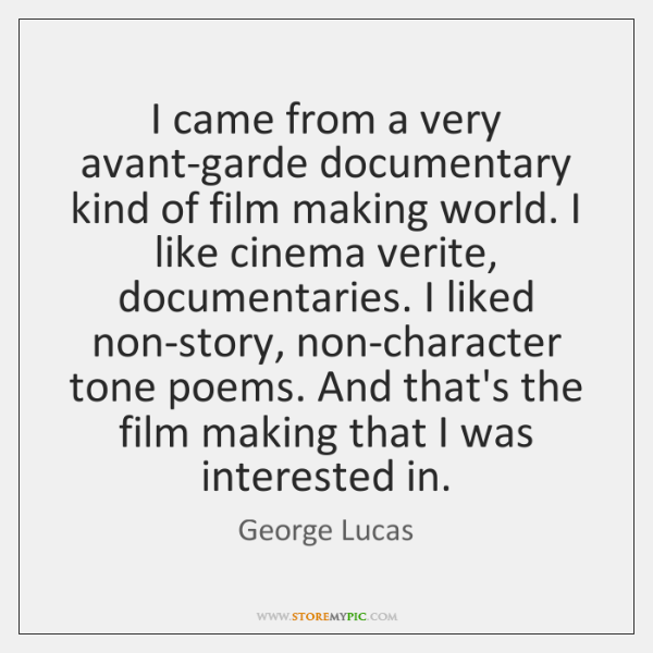 I came from a very avant-garde documentary kind of film making world. ...