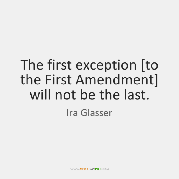 The first exception [to the First Amendment] will not be the last.