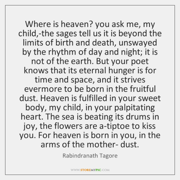 Where is heaven? you ask me, my child,-the sages tell us ...