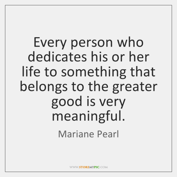 Every person who dedicates his or her life to something that belongs ...