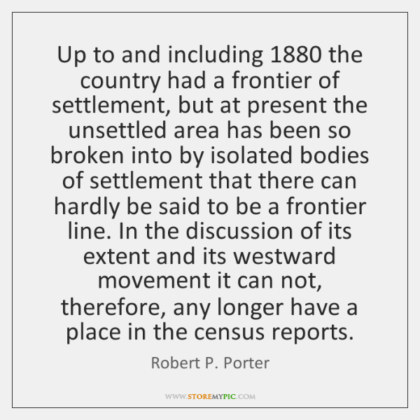 Up to and including 1880 the country had a frontier of settlement, but ...