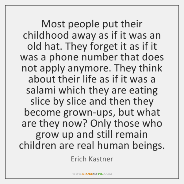 Most people put their childhood away as if it was an old ...