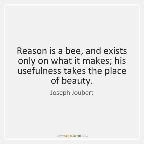 Reason is a bee, and exists only on what it makes; his ...
