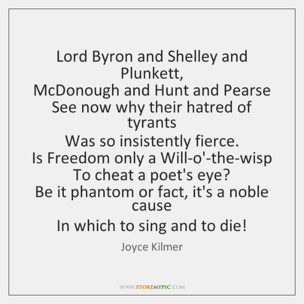 Lord Byron and Shelley and Plunkett,   McDonough and Hunt and Pearse   See ...