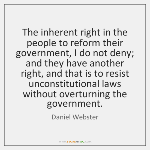 The inherent right in the people to reform their government, I do ...