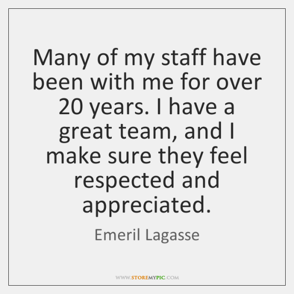 Many of my staff have been with me for over 20 years. I ...