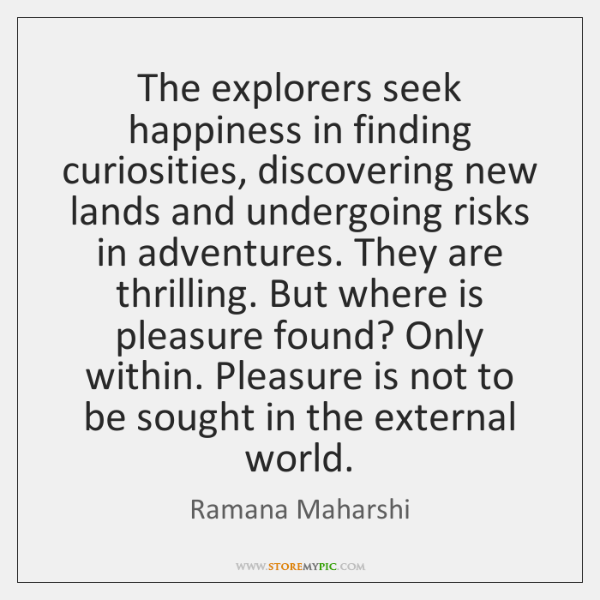 The explorers seek happiness in finding curiosities, discovering new lands and undergoing ...