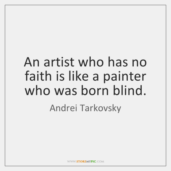 An artist who has no faith is like a painter who was ...