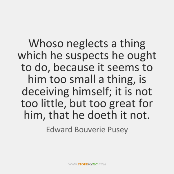 Whoso neglects a thing which he suspects he ought to do, because ...