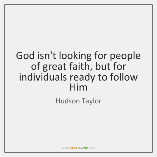 God isn't looking for people of great faith, but for individuals ready ...