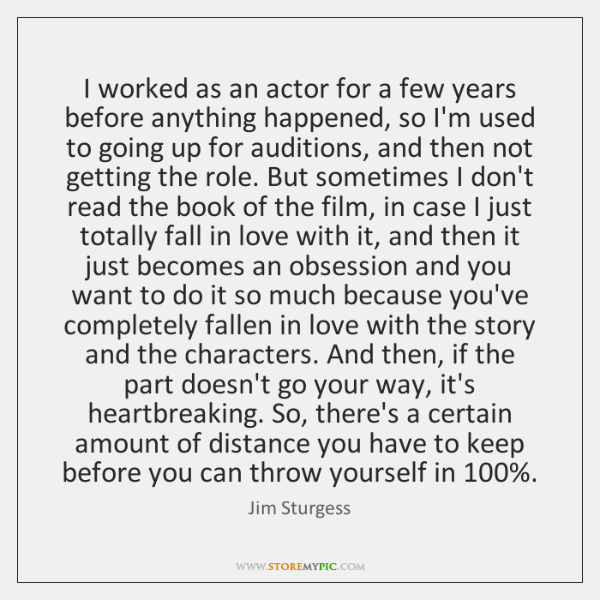 I worked as an actor for a few years before anything happened, ...