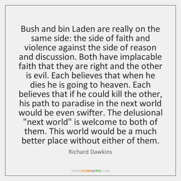 Bush and bin Laden are really on the same side: the side ...