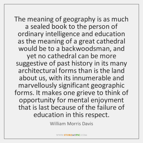 The meaning of geography is as much a sealed book to the ...
