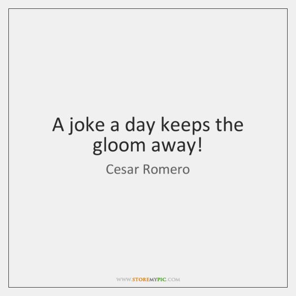 A joke a day keeps the gloom away!