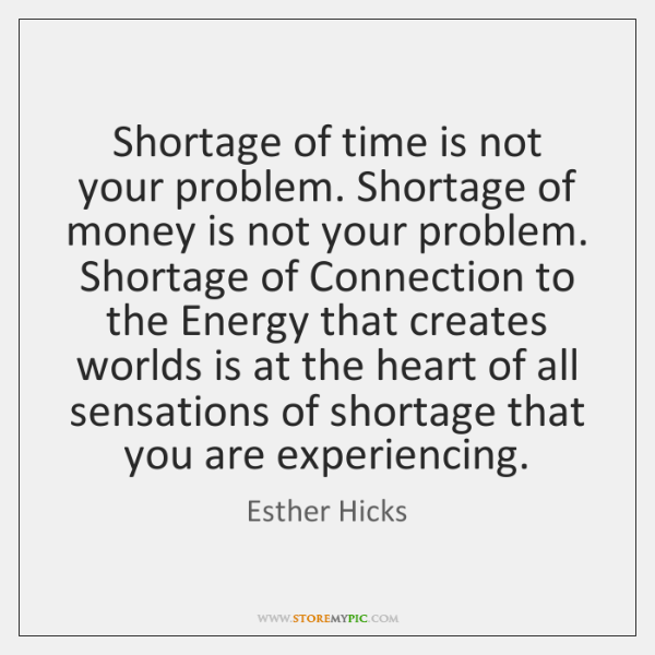 Shortage of time is not your problem. Shortage of money is not ...
