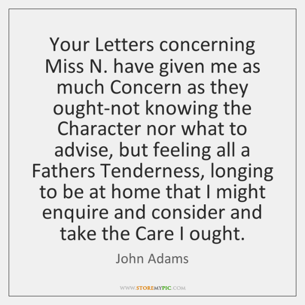Your Letters concerning Miss N. have given me as much Concern as ...