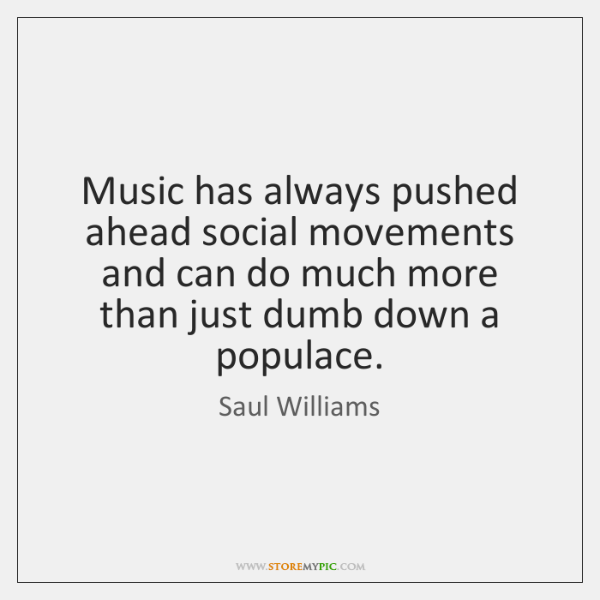 Music has always pushed ahead social movements and can do much more ...
