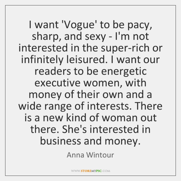 I want 'Vogue' to be pacy, sharp, and sexy - I'm not ...