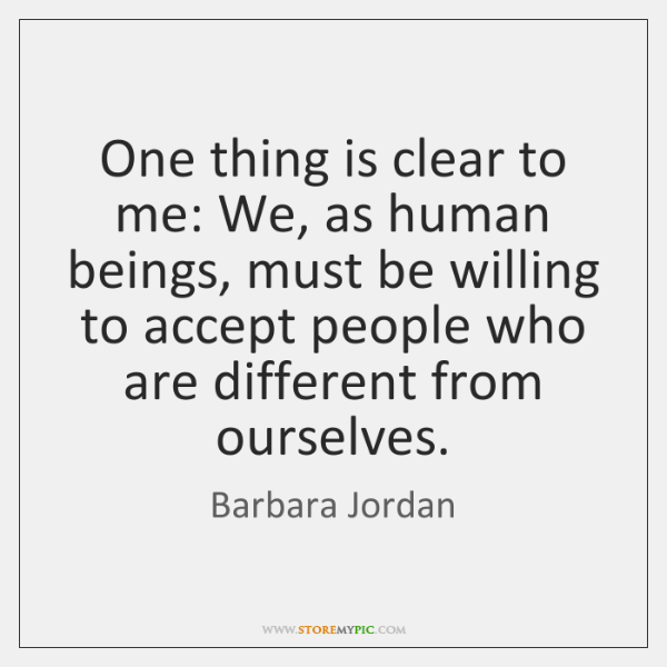 One thing is clear to me: We, as human beings, must be ...
