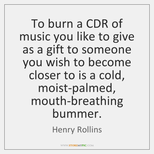 To burn a CDR of music you like to give as a ...