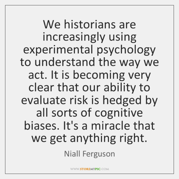We historians are increasingly using experimental psychology to understand the way we ...