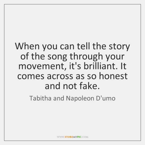 When you can tell the story of the song through your movement, ...