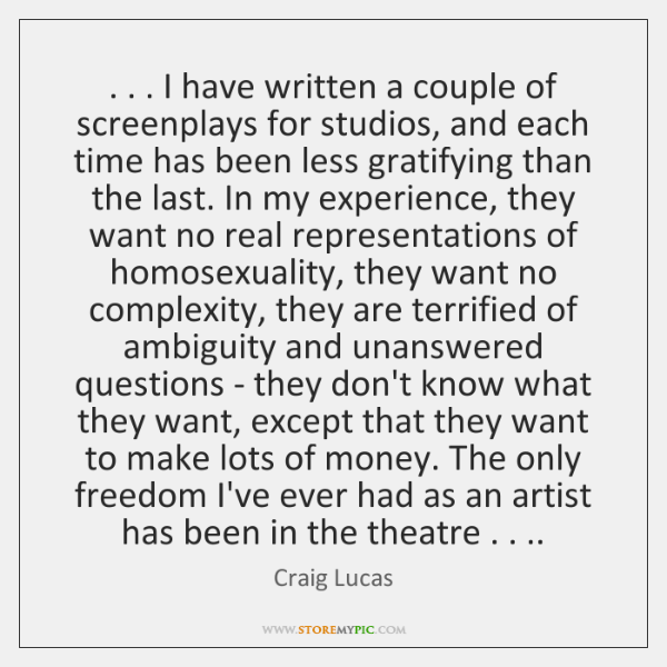 . . . I have written a couple of screenplays for studios, and each time ...